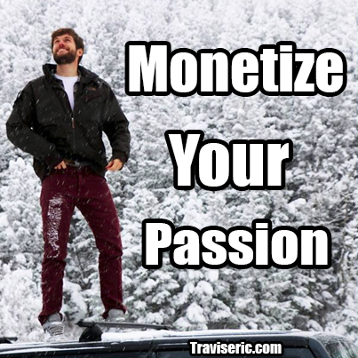 monitize your passion travieric